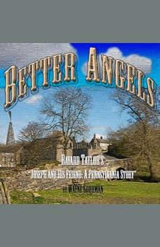 Better Angels: A Retelling of Bayard Taylor's Joseph and His Friend: A Pennsylvania Story, Wayne Goodman
