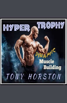 Hypertrophy - Dynamic Muscle Building, Tony Horston