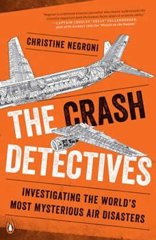 The Crash Detectives: Investigating the World's Most Mysterious Air Disasters, Christine Negroni