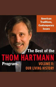 The Best of the Thom Hartmann Program: Volume II: Our Living History, Thom Hartmann