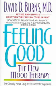 Feeling Good: The New Mood Therapy, David D. Burns, M.D.