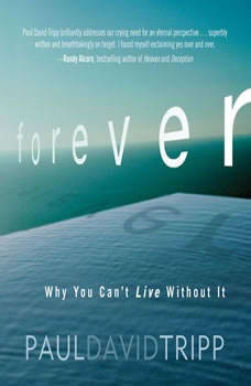Forever: Why You Can't Live Without It, Paul David Tripp