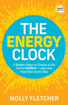 The Energy Clock: 3 Simple Steps to Create a Life Full of ENERGY - and Live Your Best Every Day, Molly Fletcher