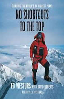 No Shortcuts to the Top: Climbing the World's 14 Highest Peaks, Ed Viesturs