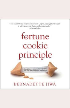 The Fortune Cookie Principle: The 20 Keys to a Great Brand Story and Why Your Business needs One, Bernadette Jiwa