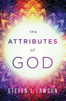The Attributes of God Teaching Series, Steven J. Lawson
