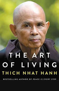 The Art of Living: Peace and Freedom in the Here and Now Peace and Freedom in the Here and Now, Thich Nhat Hanh