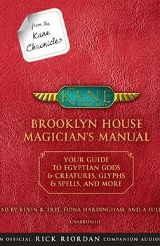 From the Kane Chronicles: Brooklyn House Magician's Manual (An Official Rick Riordan Companion Book): Your Guide to Egyptian Gods & Creatures, Glyphs & Spells, & More, Rick Riordan