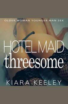 Hotel Maid Threesome: Older Woman Younger Man Sex, Kiara Keeley
