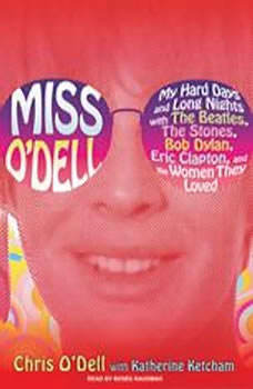 Miss O'Dell: My Hard Days and Long Nights with The Beatles,The Stones, Bob Dylan, Eric Clapton, and the Women They Loved My Hard Days and Long Nights with The Beatles,The Stones, Bob Dylan, Eric Clapton, and the Women They Loved, Katherine Ketcham