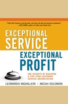 Exceptional Service, Exceptional Profit: The Secrets of Building a Five-Star Customer Service Organization, Leonardo Inghilleri