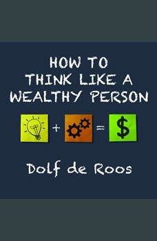 How To Think Like a Wealthy Person, Dolf de Roos