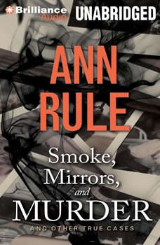 Smoke, Mirrors, and Murder: And Other True Cases And Other True Cases, Ann Rule