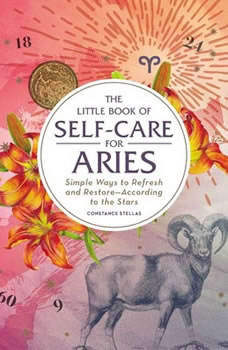 The Little Book of Self-Care for Aries: Simple Ways to Refresh and Restore—According to the Stars, Constance Stellas