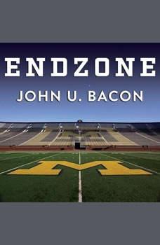 Endzone: The Rise, Fall, and Return of Michigan Football, John U. Bacon