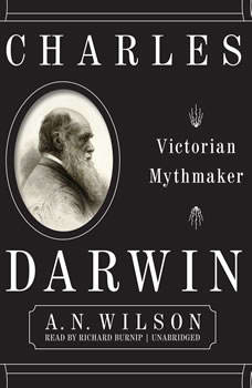 Charles Darwin: Victorian Mythmaker, A. N. Wilson