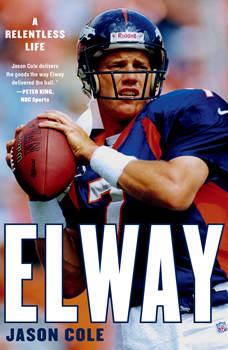 Elway: A Relentless Life, Jason Cole
