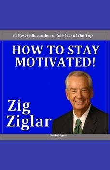 How to Stay Motivated!, Zig Ziglar, Bryan Flanagan