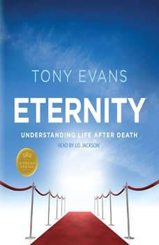 Eternity: Understanding Life After Death Understanding Life After Death, Tony Evans