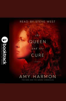 The Queen and the Cure: The Bird and the Sword Chronicles [Booktrack Soundtrack Edition], Amy Harmon