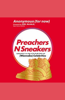 PreachersNSneakers: Authenticity in an Age of For-Profit Faith and (Wannabe) Celebrities, Anonymous