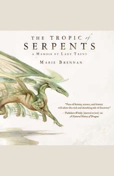 The Tropic of Serpents: A Memoir by Lady Trent, Marie Brennan