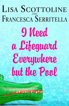 I Need a Lifeguard Everywhere but the Pool, Lisa Scottoline