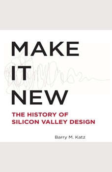 Make It New: The History of Silicon Valley Design, Barry Katz