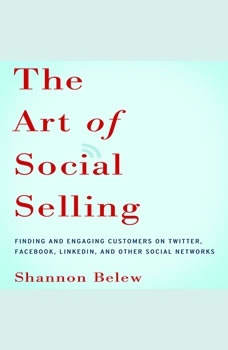 The Art of Social Selling: Finding and Engaging Customers on Twitter, Facebook, LinkedIn, and Other Social Networks, Shannon Belew