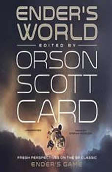 Enders World: Fresh Perspectives on the SF Classic Enders Game, Edited by Orson Scott Card