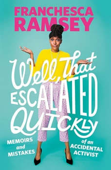 Well, That Escalated Quickly: Memoirs and Mistakes of an Accidental Activist, Franchesca Ramsey
