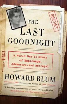 The Last Goodnight: A World War II Story of Espionage, Adventure, and Betrayal, Howard Blum