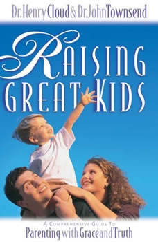 Raising Great Kids: A Comprehensive Guide to Parenting with Grace and Truth A Comprehensive Guide to Parenting with Grace and Truth, Henry Cloud
