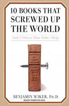 10 Books That Screwed Up the World: 295 194 295 194, Ph.D. Wiker