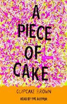 A Piece of Cake: A Memoir A Memoir, Cupcake Brown