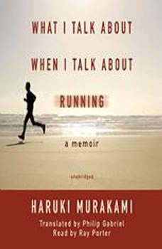 What I Talk about When I Talk about Running: A Memoir, Haruki Murakami; Translated by Philip Gabriel