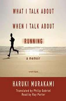 What I Talk about When I Talk about Running: A Memoir A Memoir, Haruki Murakami; Translated by Philip Gabriel