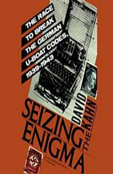 Seizing the Enigma: The Race to Break the German U-Boats Codes, 19391943, David Kahn