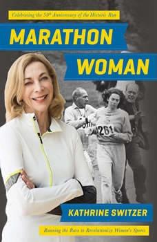 Marathon Woman: Running the Race to Revolutionize Women's Sports, Kathrine Switzer