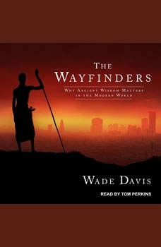 The Wayfinders: Why Ancient Wisdom Matters in the Modern World, Wade Davis