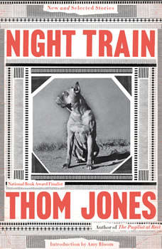 Night Train: New and Selected Stories New and Selected Stories, Thom Jones