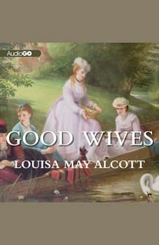 Good Wives: Little Women, Part II, Louisa May Alcott