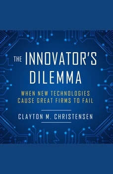 The Innovator's Dilemma: When New Technologies Cause Great Firms to Fail, Clayton M. Christensen