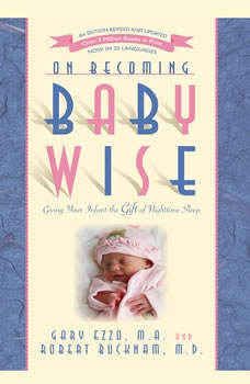 On Becoming Babywise: Giving Your Infant the Gift of Nighttime Sleep Giving Your Infant the Gift of Nighttime Sleep, Gary Ezzo