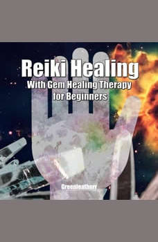 Reiki Healing with Gem Healing Therapy for Beginners: Developing Your Intuitive and Empathic Abilities for Energy Healing Reiki Techniques for Relaxation, Release Stress, Enhance Energy, Greenleatherr