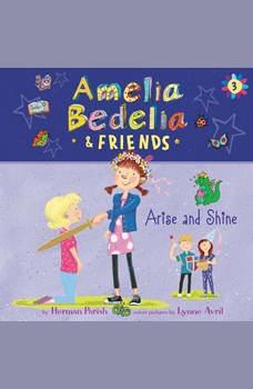 Amelia Bedelia & Friends #3: Amelia Bedelia & Friends Arise and Shine Una, Herman Parish