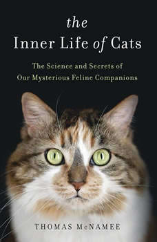 The Inner Life of Cats: The Science and Secrets of Our Mysterious Feline Companions, Thomas McNamee