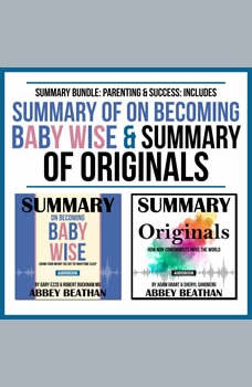 Summary Bundle: Parenting & Success: Includes Summary of On Becoming Baby Wise & Summary of Originals, Abbey Beathan