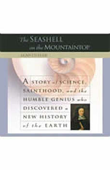 The Seashell on the Mountaintop: A Story of Science, Sainthood, and the Humble Genius who Discovered a New History of the Earth, Alan Cutler