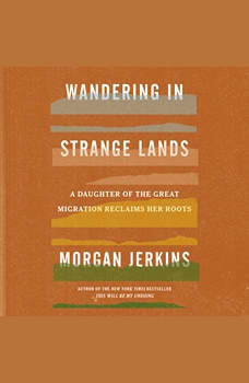 Wandering in Strange Lands: A Daughter of the Great Migration Reclaims Her Roots, Morgan Jerkins